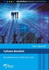 Okładka książki Cyfrowa dorosłość: Jak pokolenie sieci zmienia nasz świat Don Tapscott