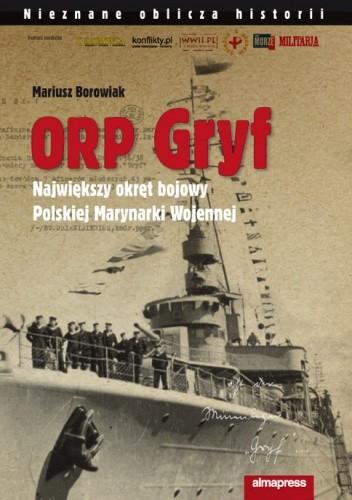 Okładka książki ORP Gryf. Największy Okręt Bojowy Polskiej Marynarki Wojennej Mariusz Borowiak