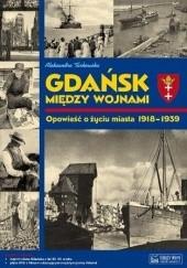 Okładka książki Gdańsk Między Wojnami Opowieść o Życiu Miasta 1918-1939 Aleksandra Tarkowska