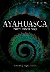 Okładka książki Ayahuasca. Święte pnącze duchów Ralph Metzner