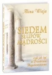 Okładka książki Siedem słupów mądrości czyli jak żyć w Przestrzeni Błogosławieństwa Alina Wieja