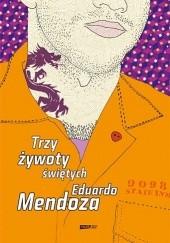 Okładka książki Trzy żywoty świętych Eduardo Mendoza