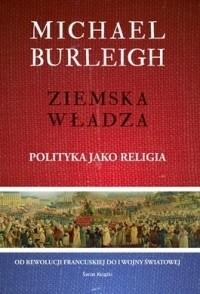 Okładka książki Ziemska władza. Polityka jako religia Michael Burleigh