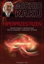 Okładka książki Hiperprzestrzeń. Wszechświaty równoległe, pętle czasowe i dziesiąty wymiar Michio Kaku