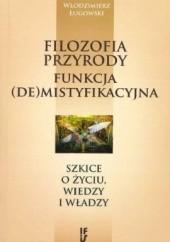 Okładka książki Filozofia przyrody - funkcja (de)mistyfikacyjna Włodzimierz Ługowski