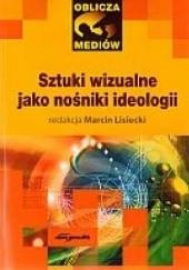 Okładka książki Sztuki wizualne jako nośniki ideologii Marcin Lisiecki