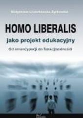 Okładka książki Homo liberalis jako projekt edukacyjny Małgorzata Lewartowska-Zychowicz