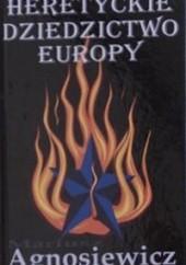 Okładka książki Heretyckie dziedzictwo Europy Mariusz Agnosiewicz