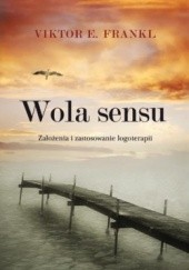 Okładka książki Wola sensu. Założenia i zastosowanie logoterapii Viktor E. Frankl