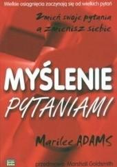Okładka książki Myślenie pytaniami.  Zmień swoje pytania a zmienisz siebie Marilee Adams