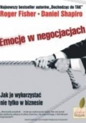 Okładka książki Emocje w negocjacjach Roger Fisher,Daniel Shapiro
