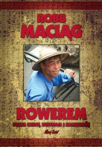 """Okładka książki Rowerem przez Chiny, Wietnam i Kambodżę Robert """"Robb"""" Maciąg"""