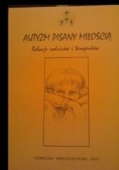 Okładka książki Autyzm pisany miłością. Relacje rodziców i terapeutów praca zbiorowa,Ewa Przybylska