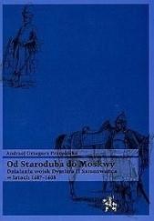 Okładka książki Od Staroduba do Moskwy. Działania wojsk Dymitra II Samozwańca w latach 1607-1608 Andrzej Przepiórka