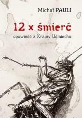 Okładka książki 12 x śmierć. Opowieść z Krainy Uśmiechu Michał Pauli