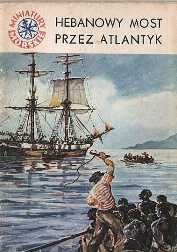 Okładka książki Hebanowy most przez Atlantyk Stanisław Bernatt