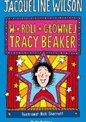 Okładka książki W Roli Głównej Tracy Beaker Jacqueline Wilson