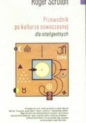 Okładka książki Przewodnik po kulturze nowoczesnej dla inteligentnych Roger Scruton