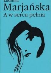 Okładka książki A w sercu pełnia