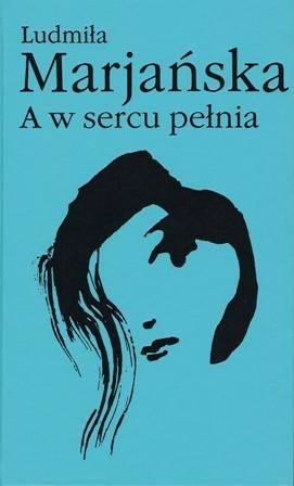 Okładka książki A w sercu pełnia Ludmiła Marjańska