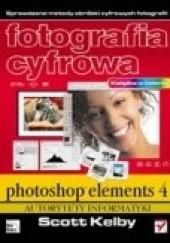 Okładka książki Fotografia cyfrowa. Photoshop Elements 4 Scott Kelby