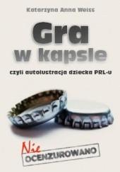 Okładka książki Gra w kapsle Katarzyna Anna Weiss