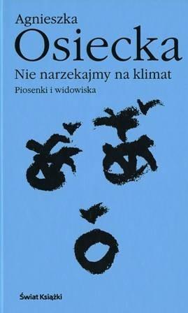 Okładka książki Nie narzekajmy na klimat. Piosenki i widowiska Agnieszka Osiecka