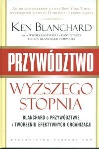 Okładka książki Przywództwo wyższego stopnia. Blanchard o przywództwie i tworzeniu efektywnych organizacji Ken Blanchard
