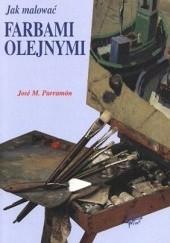 Okładka książki Jak malować farbami olejnymi Jose M. Parramon