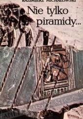Okładka książki Nie tylko piramidy... Kazimierz Michałowski
