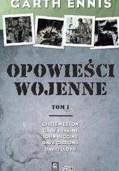 Okładka książki Opowieści Wojenne. Tom 1 Chris Weston,Garth Ennis,David Lloyd,Dave Gibbons,Gary Erskine,John Higgins