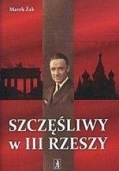 Okładka książki Szczęśliwy w III Rzeszy Marek Żak