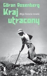 Okładka książki Kraj utracony. Moja historia Izraela Göran Rosenberg