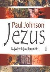 Okładka książki Jezus. Najwierniejsza biografia Paul Johnson