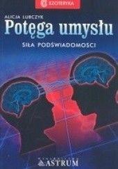 Okładka książki Potęga umysłu : siła podświadomości Alicja Lubczyk