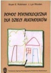 Okładka książki Pomoc psychologiczna dla dzieci alkoholików. Bryan E. Robinson,J. Lyn Rhoden