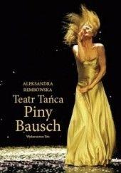 Okładka książki Teatr Tańca Piny Bausch Aleksandra Rembowska