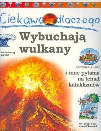 Okładka książki Ciekawe dlaczego wulkany wybuchają i inne pytania na temat kataklizmów Rosie Greenwood