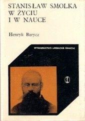 Okładka książki Stanisław Smolka w życiu i w nauce