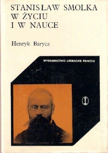 Okładka książki Stanisław Smolka w życiu i w nauce Henryk Barycz
