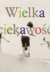 Okładka książki Wielka ciekawość Anna Nasiłowska,Elżbieta Lempp