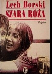 Okładka książki Szara róża Lech Borski
