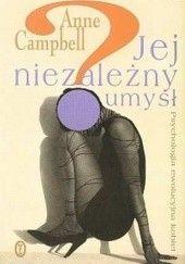 Okładka książki Jej niezależny umysł: Psychologia ewolucyjna kobiet Anne Campbell