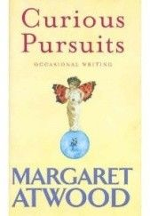 Okładka książki Curious Pursuits. Occasional Writing Margaret Atwood