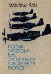 Okładka książki Polskie skrzydła na zachodnioeuropejskim froncie