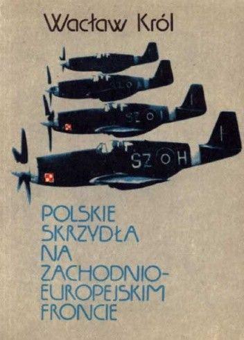 Okładka książki Polskie skrzydła na zachodnioeuropejskim froncie Wacław Król