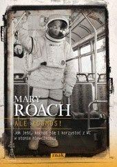 Okładka książki Ale kosmos! Jak jeść, kochać się i korzystać z WC w stanie nieważkości Mary Roach