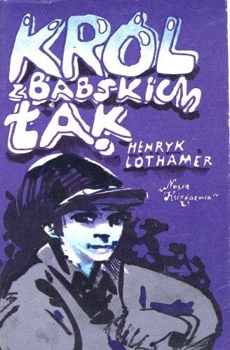 Okładka książki Król z Babskich Łąk Henryk Lothamer