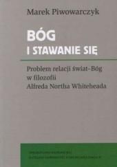 Okładka książki Bóg i stawanie się. Problem relacji świat-Bóg w filozofii Alfreda Northa Whiteheada Marek Piwowarczyk