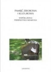 Okładka książki Pamięć zbiorowa i kulturowa. Współczesna perspektywa niemiecka praca zbiorowa